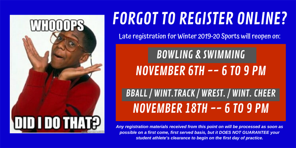 Late registration for swim & bowl open 11/6/2019 6-9pm; bball, track, wrestling, & cheer open 11/18/2019 6-9 pm